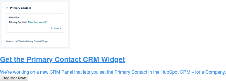 Get the Primary Contact CRM Widget  We're working on a new CRM Panel that lets you set the Primary Contact in the  HubSpot CRM – for a Company. Register Now
